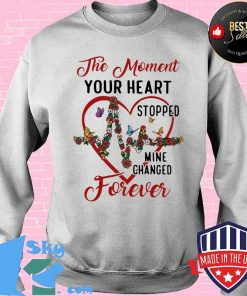 The Moment Your Heart Stopped Mine Change Forever Flowers Butterflies Shirt Sweater