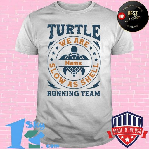 Turtle Running Team We Are Name Slow As Shell Shirt