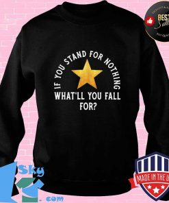 If You Stand For Nothing What'll You Fall For Star Broadway Musicals Shirt Sweater