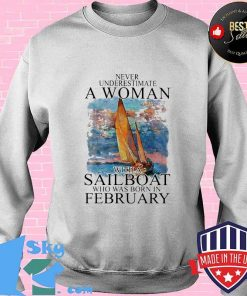 Never Underestimate A Woman With A Sailboat Who Was Born In February Shirt Sweater