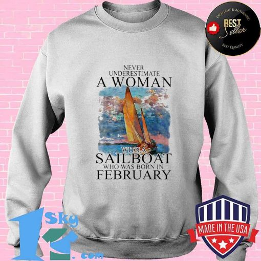 Never Underestimate A Woman With A Sailboat Who Was Born In February Shirt