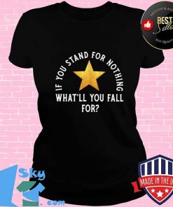 If You Stand For Nothing What'll You Fall For Star Broadway Musicals Shirt V-neck