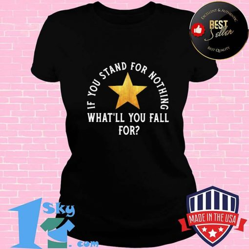 If You Stand For Nothing What'll You Fall For Star Broadway Musicals Shirt