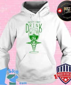 Safety First Drink With CNA St Patrick's Day Hoodie