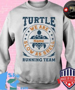 Turtle Running Team We Are Name Slow As Shell Shirt Sweater