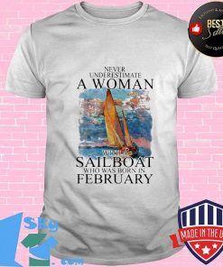 Never Underestimate A Woman With A Sailboat Who Was Born In February Shirt Unisex