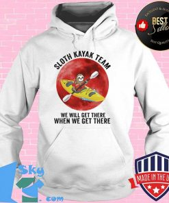 Sloth Kayak Team We Will Get There When We Get There Moon Blood Shirt Hoodie