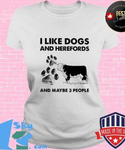 I Llike Dogs And Herefords And Maybe Three People Shirt V-neck
