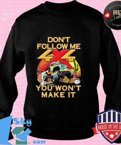 Don't Follow Me You Won't Make It Jeep Shirt Sweater