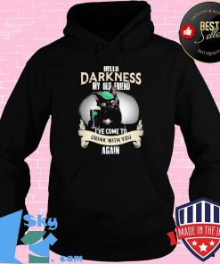 Hello Darkness My Old Friend I've Come To Drink With you Again Cats Shirt Hoodie