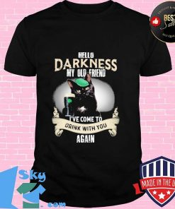 Hello Darkness My Old Friend I've Come To Drink With you Again Cats Shirt