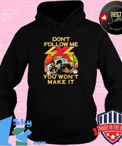 Don't Follow Me You Won't Make It Jeep Shirt Hoodie