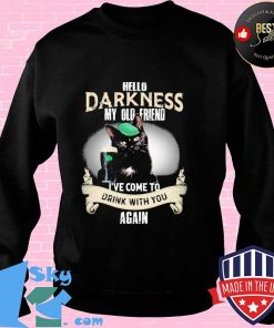Hello Darkness My Old Friend I've Come To Drink With you Again Cats Shirt Sweater