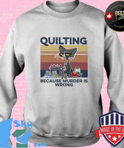 Quilting Because Murder Is Wrong Old Cat Vintage Shirt Sweater