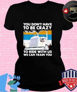 HOT YOU DON'T HAVE TO BE CRAZY TO RIDE WITH US WE CAN TRAIN YOU VINTAGE SHIRT V-neck