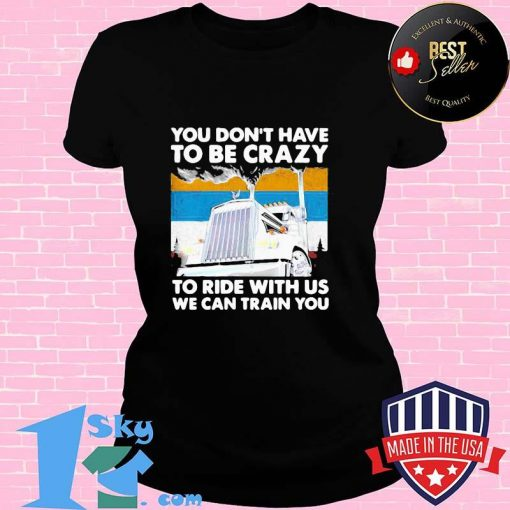HOT YOU DON'T HAVE TO BE CRAZY TO RIDE WITH US WE CAN TRAIN YOU VINTAGE SHIRT