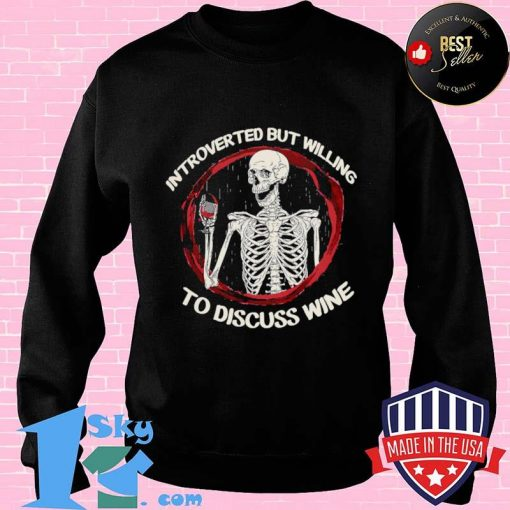 Skeleton drink wine introverted but willing to discuss wine shirt