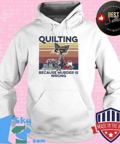 Quilting Because Murder Is Wrong Old Cat Vintage Shirt Hoodie