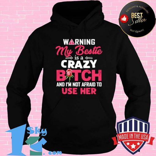 Warning My Bestie Is A Crazy Bitch And I'm Not Afraid To Use Her Shirt
