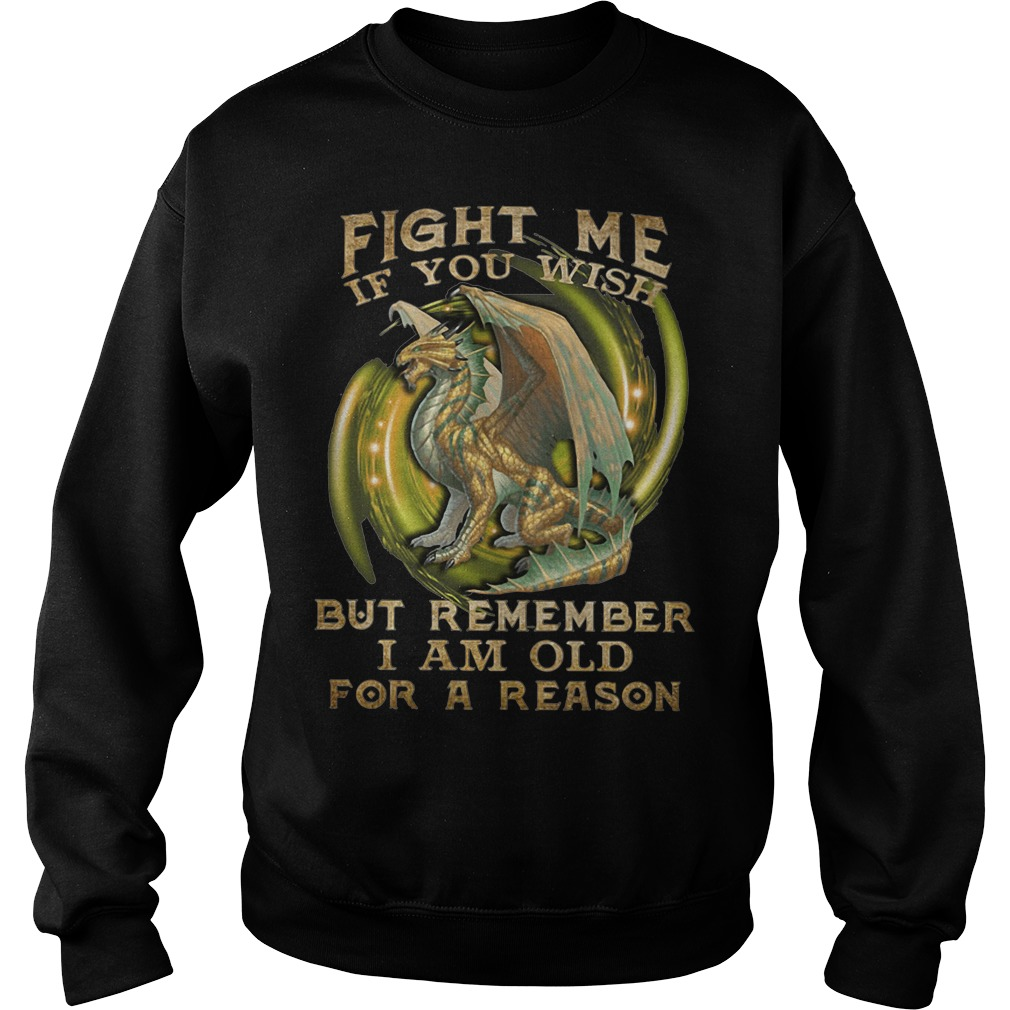 Dragon Fight Me If You Wish But Remember I Am Old For A Reason SweatShirt