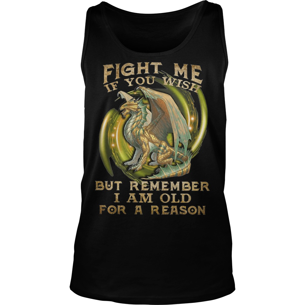 Dragon Fight Me If You Wish But Remember I Am Old For A Reason Tank top