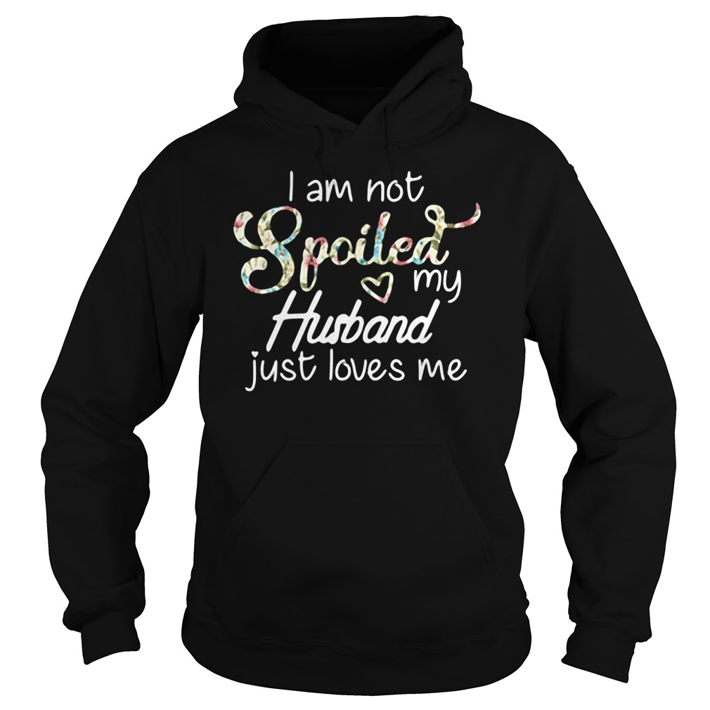 Official I Am Not Spoiled My Husband Just Loves Me Hoodie