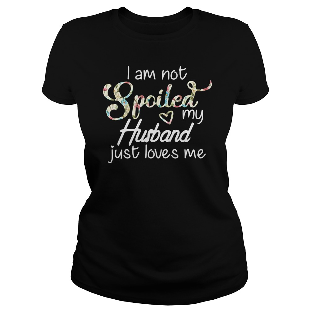 Official I Am Not Spoiled My Husband Just Loves Me Ladies tee