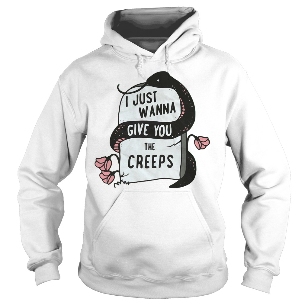 just wanna give you the creeps hoodie - Official Just wanna give you the creeps shirt