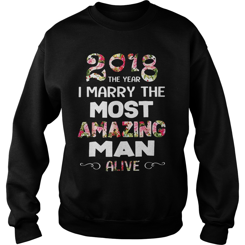 Official 2018 The Year I Marry The Most Amazing Man Alive Sweat Shirt