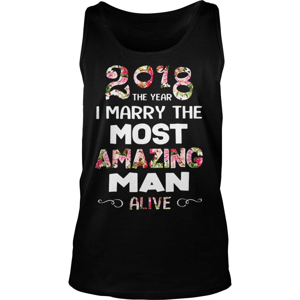 Official 2018 The Year I Marry The Most Amazing Man Alive Tank Top