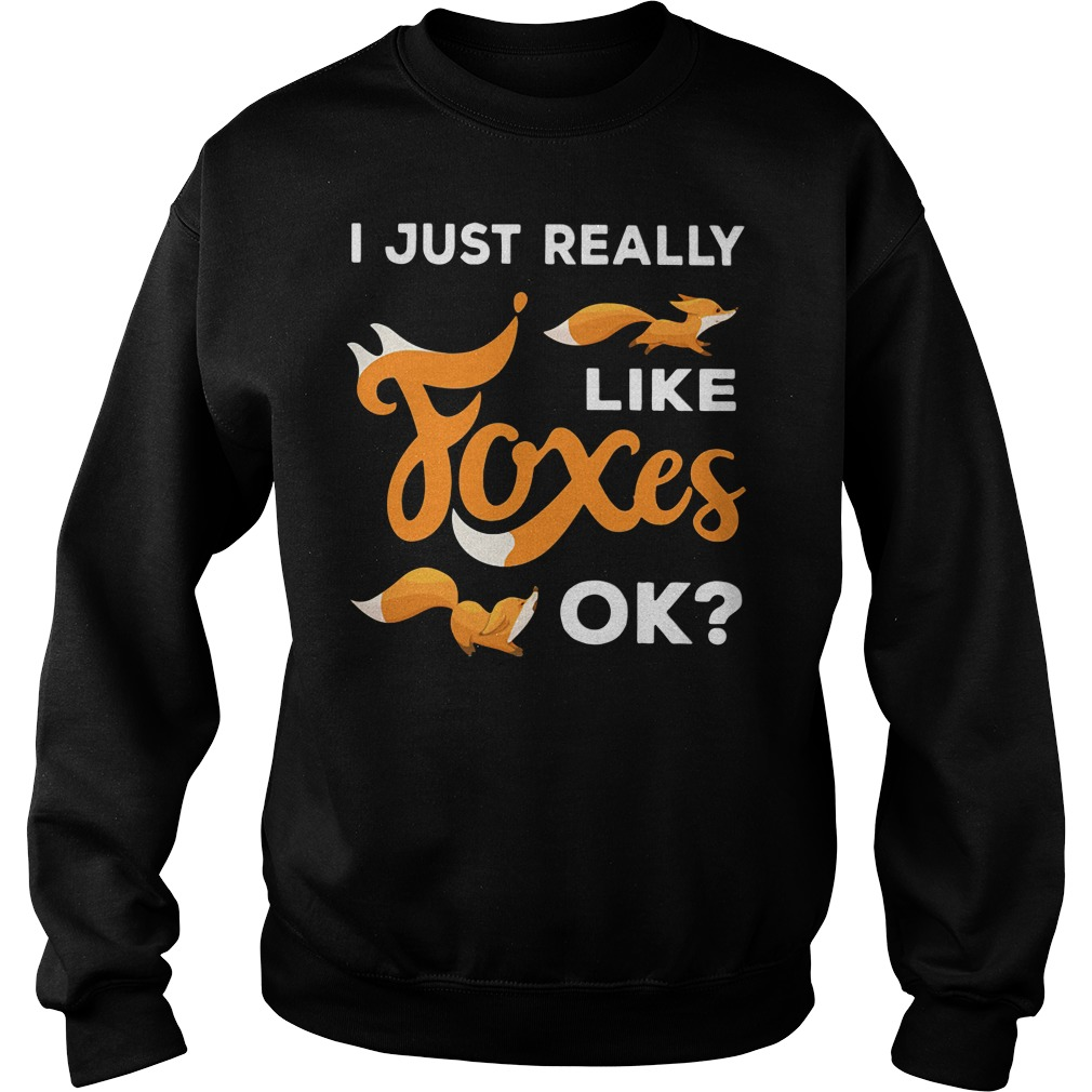 official i just really like foxes ok sweater - I just really like Foxes ok shirt