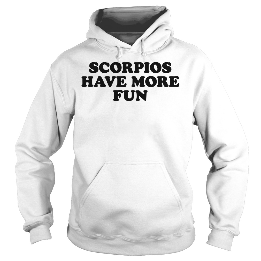 Scorpios Have More Fun Hoodie
