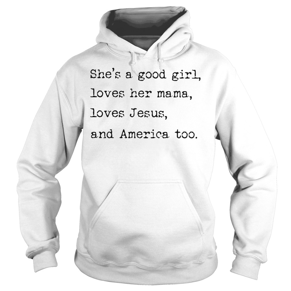She's A Good Girl Loves Her Mama Jesus And America Too Hoodie