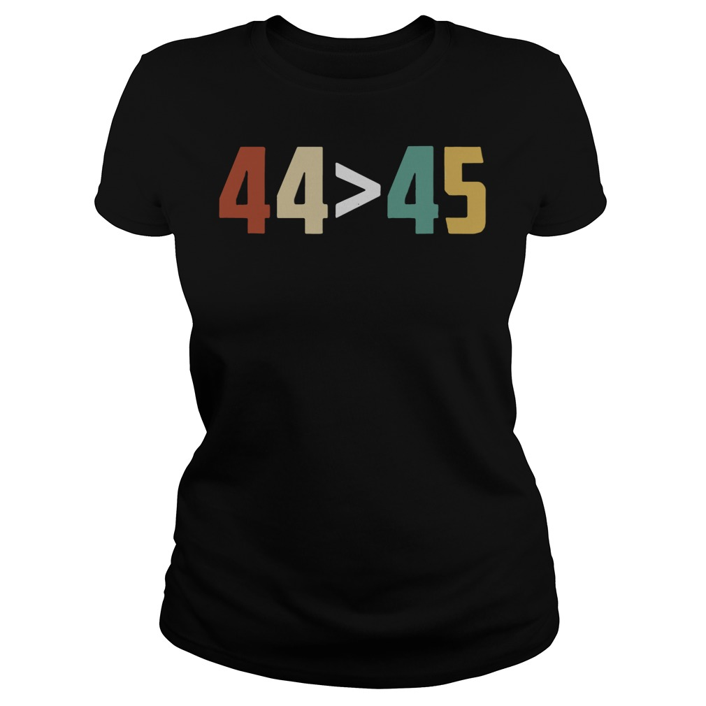 44 Is Greater Than 45 ladies tee