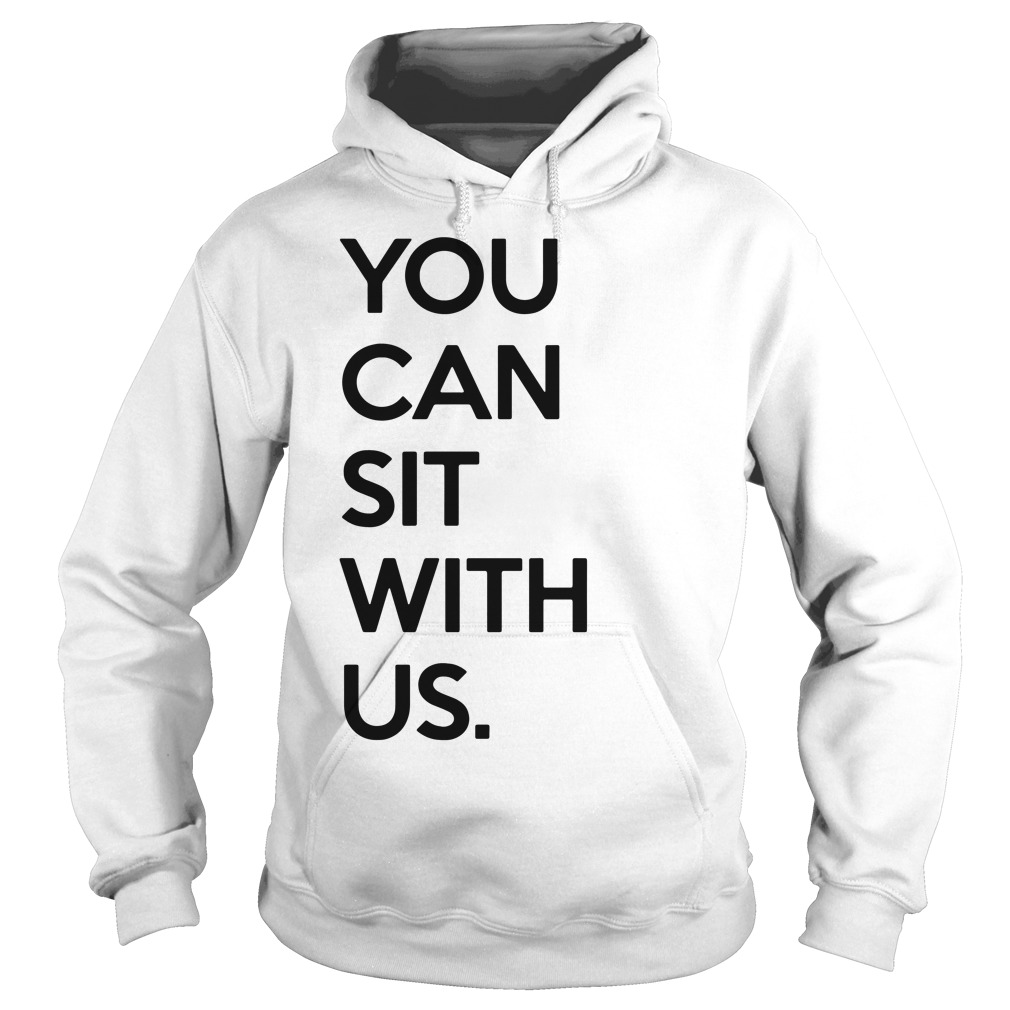 You Can Sit With Us hoodie