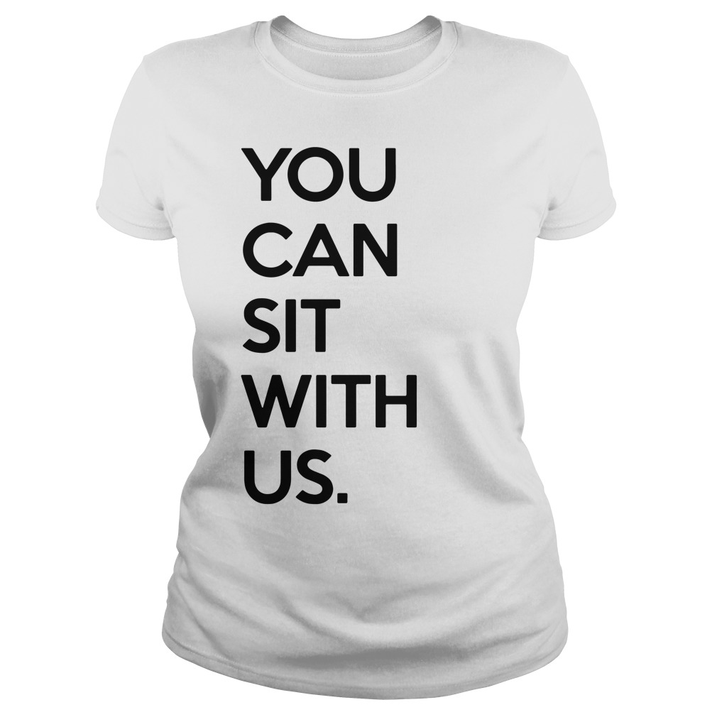 You Can Sit With Us ladies tee