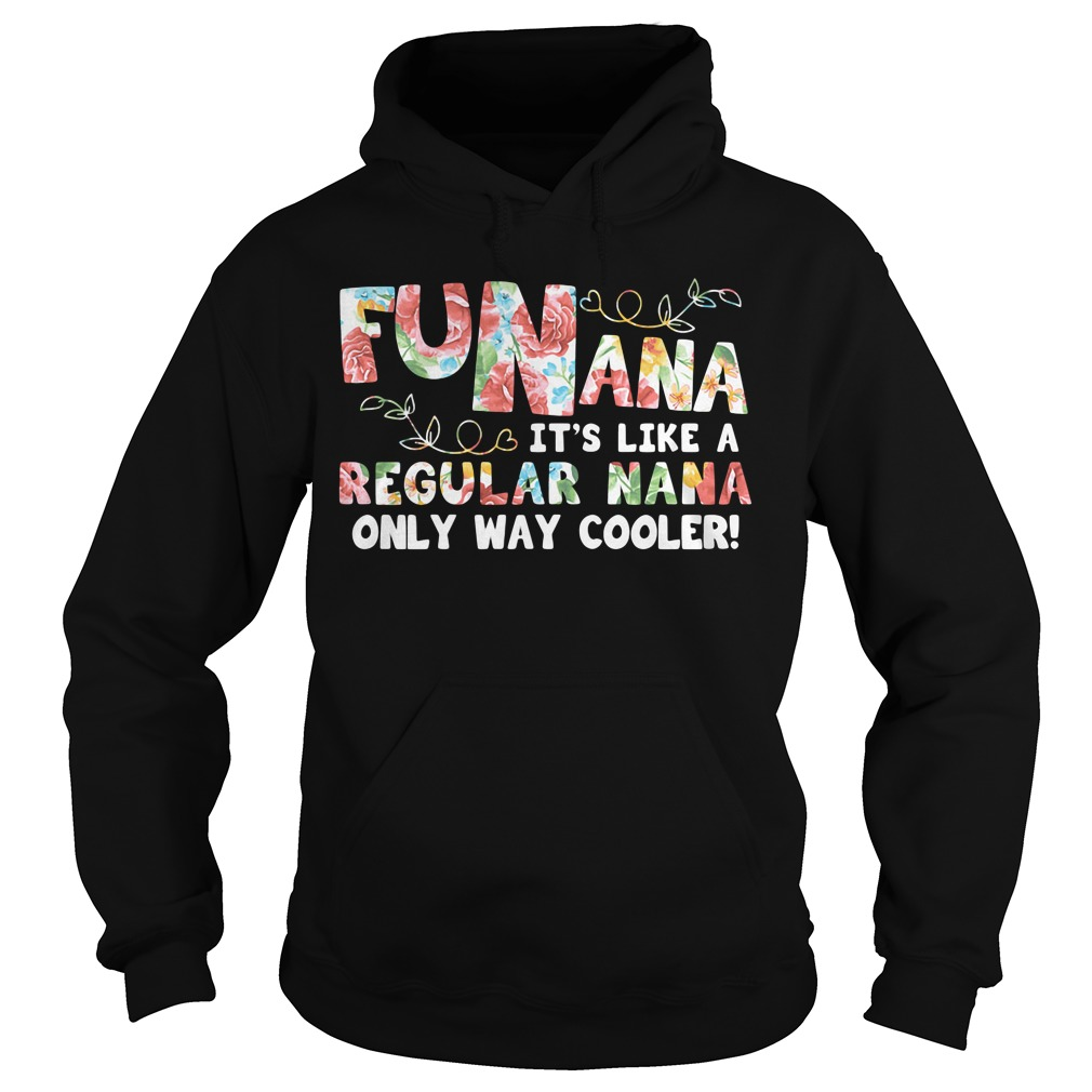 Funana Its Like A Regular Nana Only Way Cooler Color hoodie