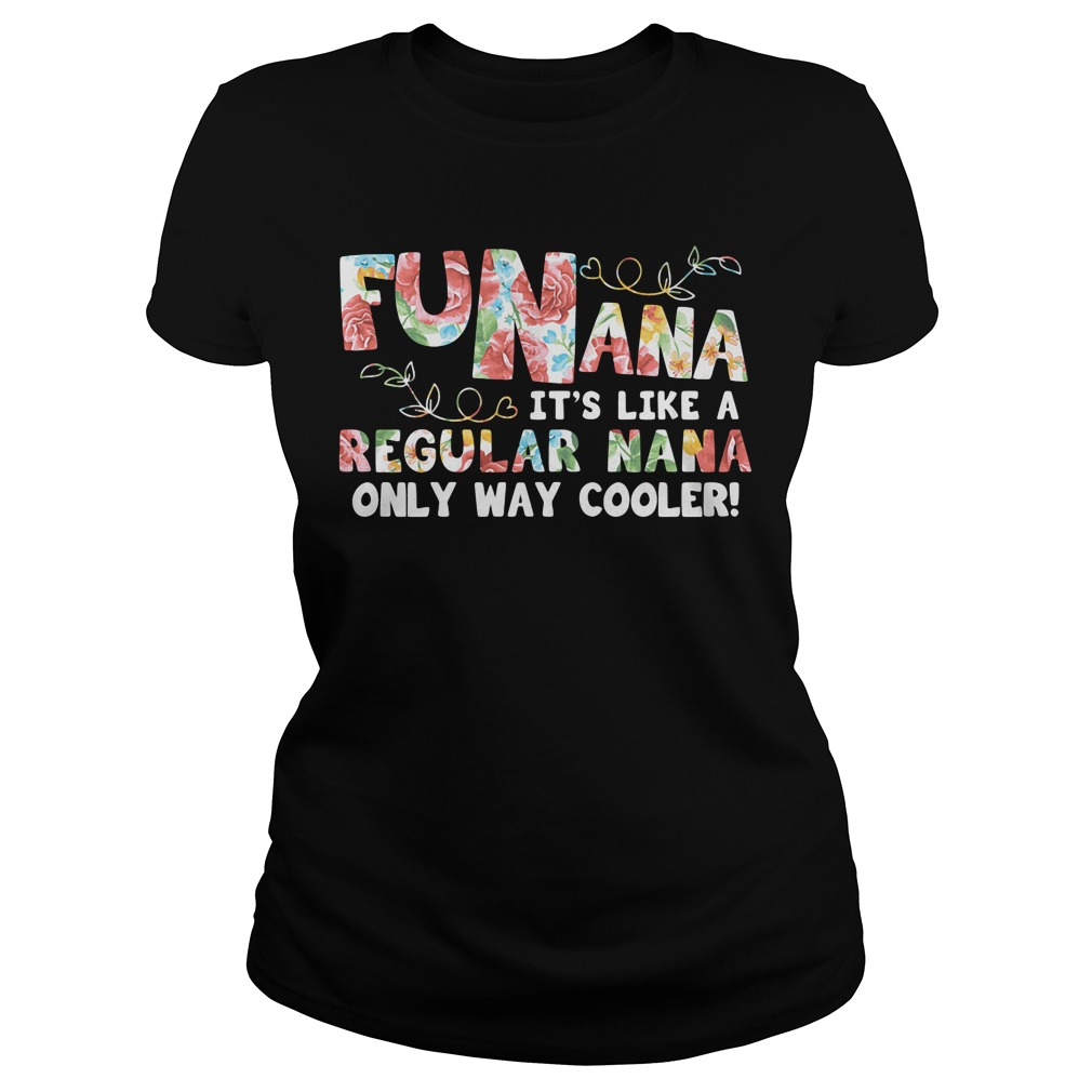 Funana Its Like A Regular Nana Only Way Cooler Color ladies tee