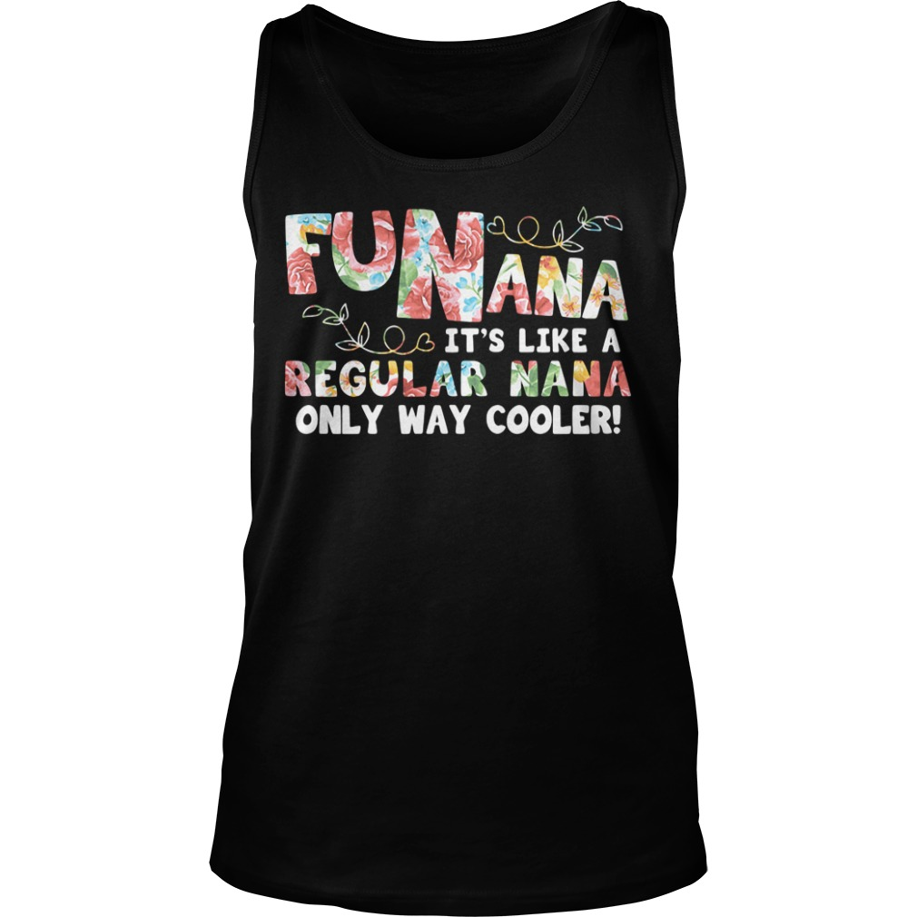 Funana Its Like A Regular Nana Only Way Cooler Color tank top