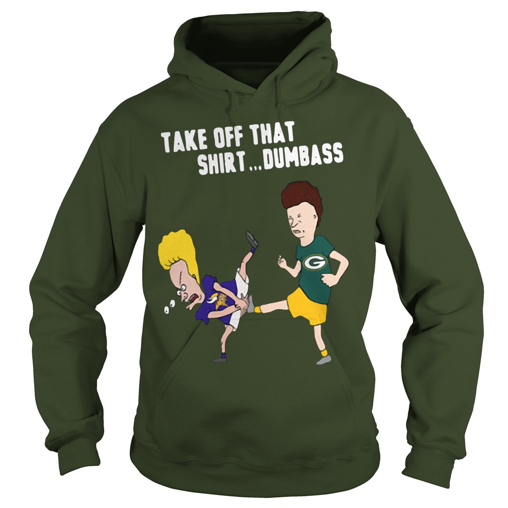 Green Bay Packers Take Off That Shirt Dumbass Hoodie
