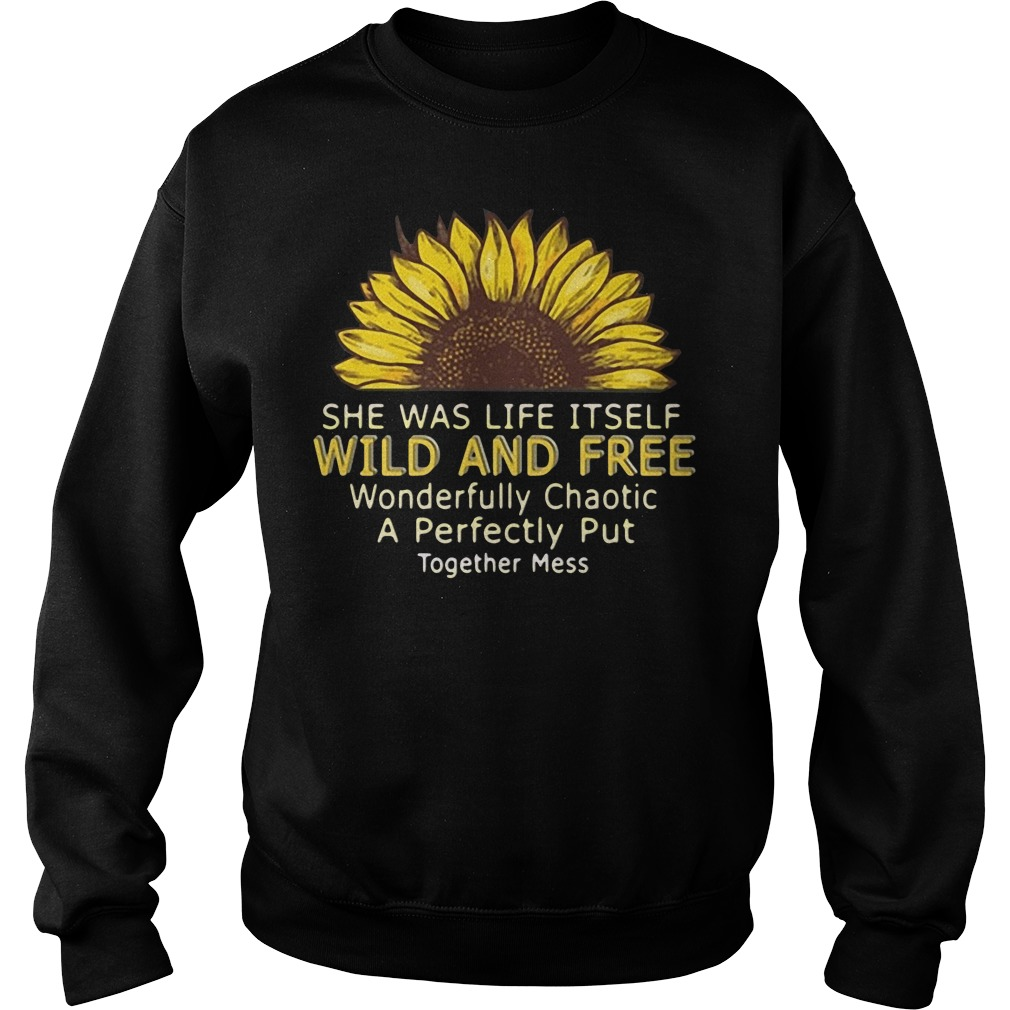 She Was Life Itself Wild And Free Wonderfully Chaotic A Perfectly Put SweatShirt