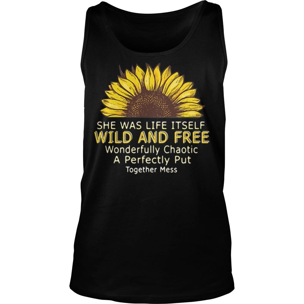 She Was Life Itself Wild And Free Wonderfully Chaotic A Perfectly Put tank top