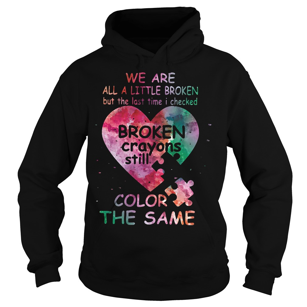 We Are All Little Broken Crayons Still Color The Same Hoodie