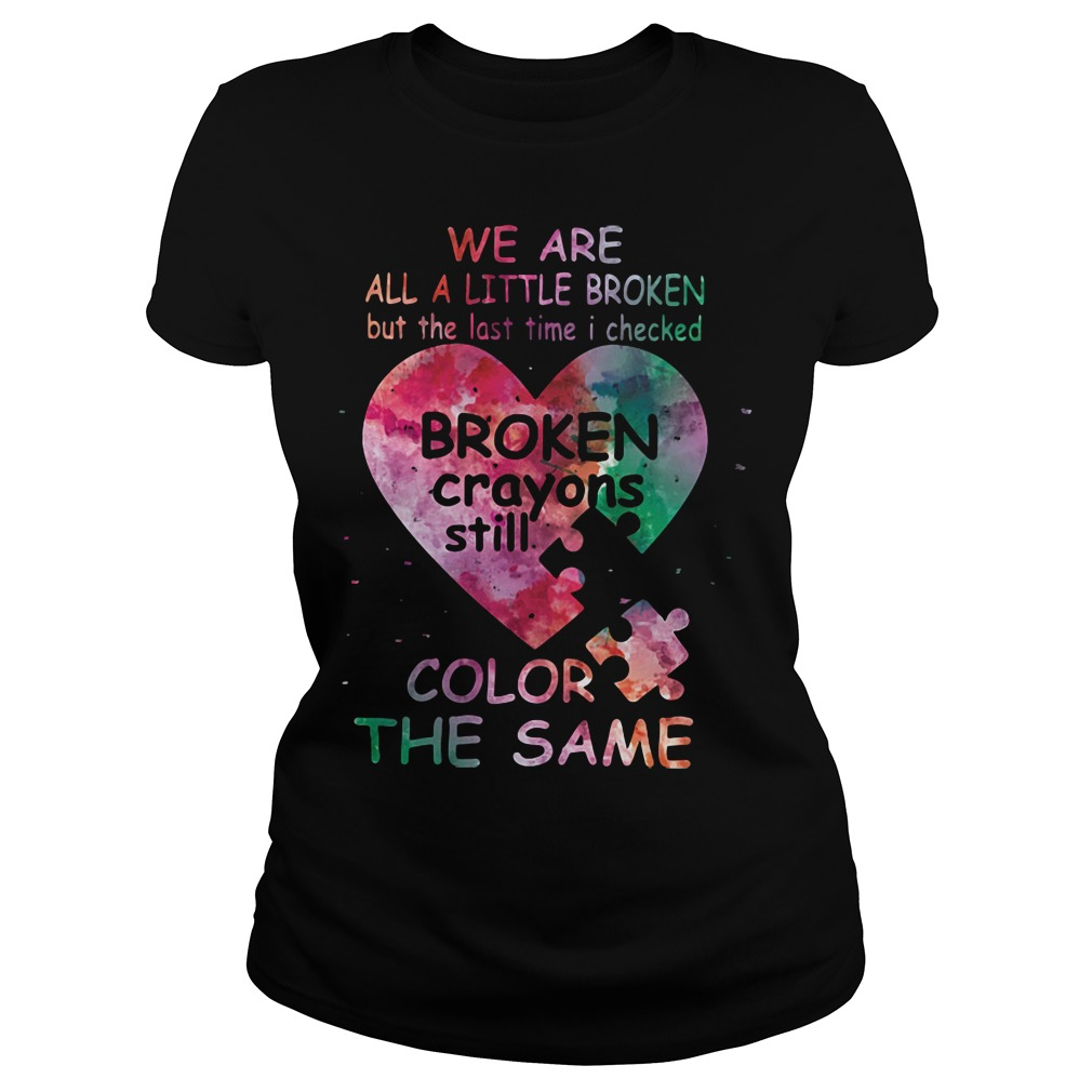 We Are All Little Broken Crayons Still Color The Same Ladies tee