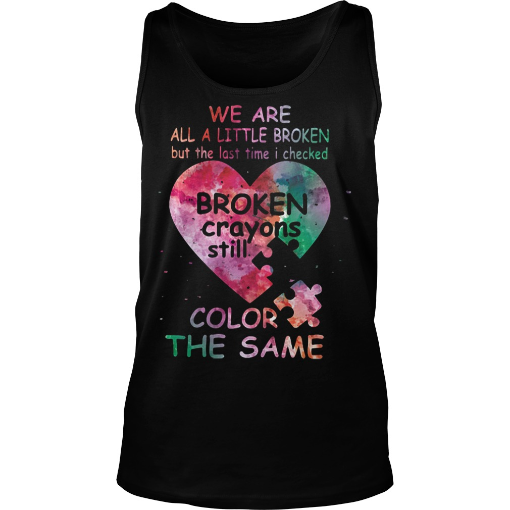 We Are All Little Broken Crayons Still Color The Same Shirt