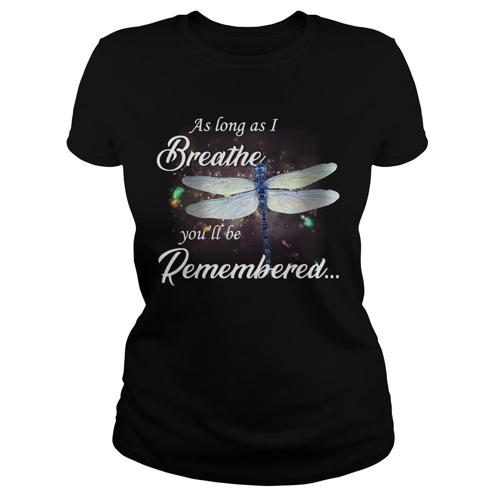 As Long As I Breathe You'll Be Remembered ladies tee