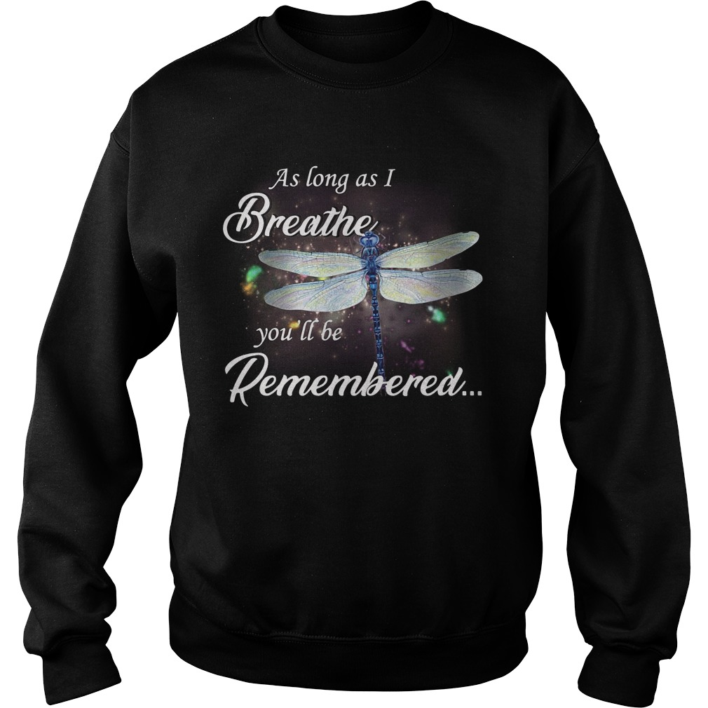 As Long As I Breathe You'll Be Remembered Sweatshirt