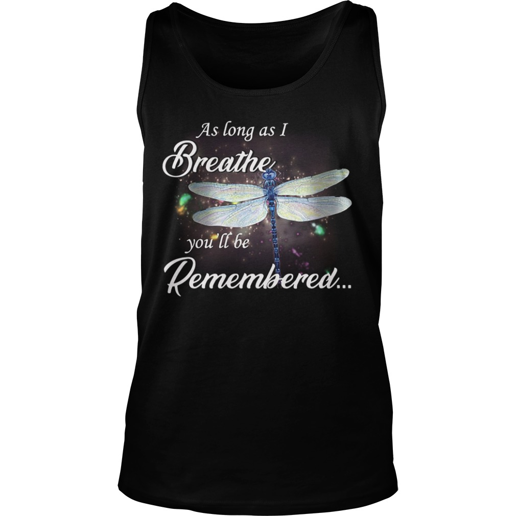 As Long As I Breathe You'll Be Remembered tank top