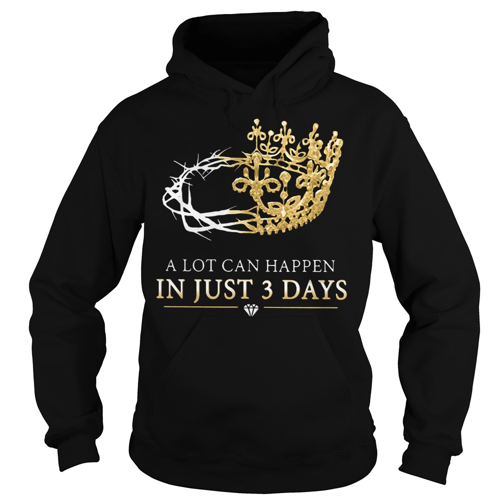 Lot Can Happen Just 3 Days Hoodie