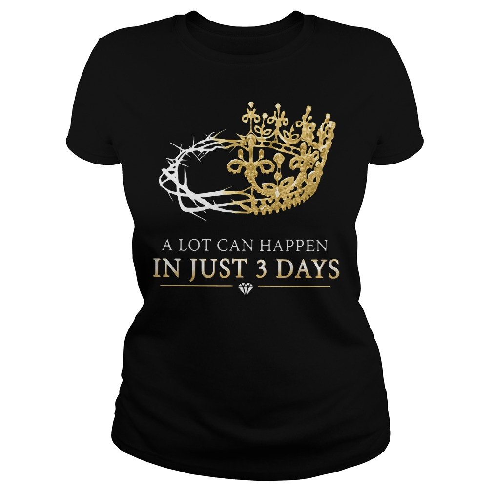 Lot Can Happen Just 3 Days Ladies tee